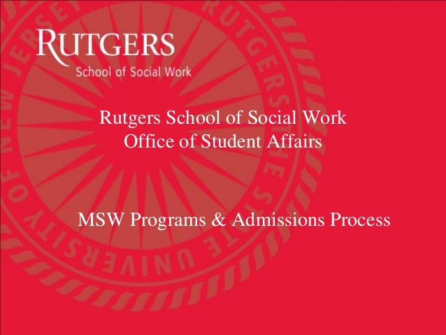 Rutgers School of Social Work Office of Student Affairs MSW Programs & Admissions Process