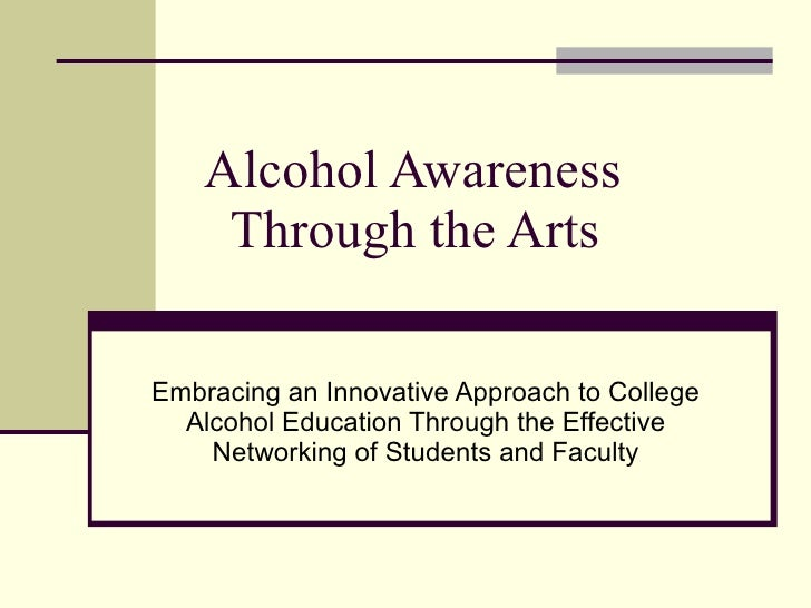 Alcohol Awareness      Through the Arts  Embracing an Innovative Approach to College   Alcohol Education Through the Effec...