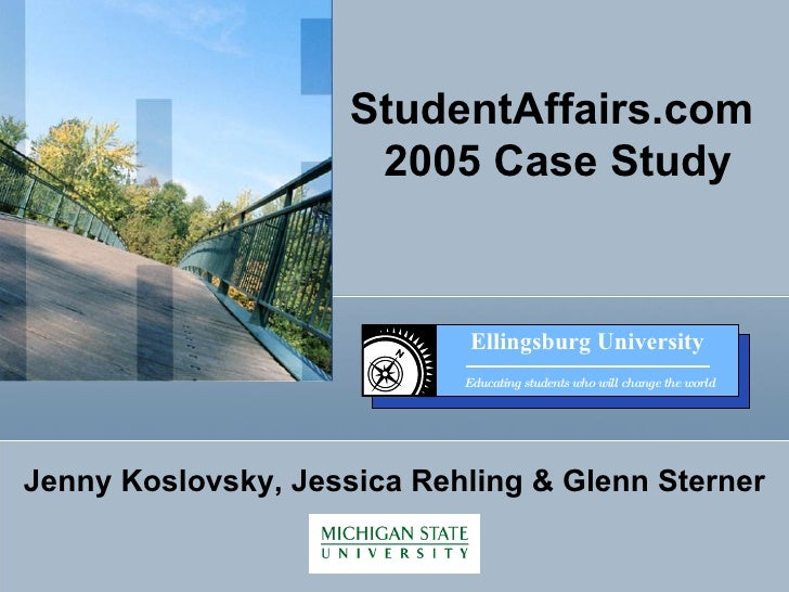 StudentAffairs.com  2005 Case Study Jenny Koslovsky, Jessica Rehling & Glenn Sterner Ellingsburg University Educating stud...