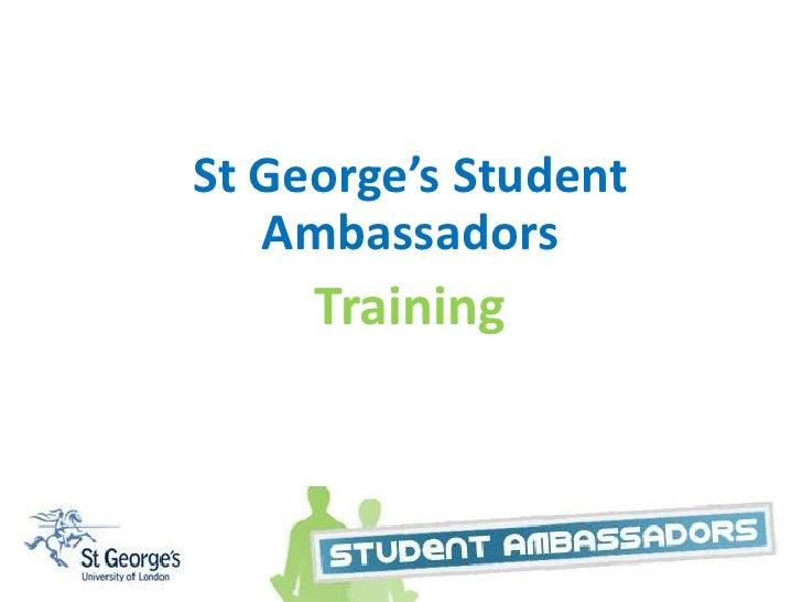 Student Ambassador Scheme<br />St George's Student Ambassadors<br />Training<br />