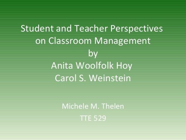 Student and Teacher Perspectives on Classroom Management by Anita Woolfolk Hoy Carol S. Weinstein Michele M. Thelen TTE 529