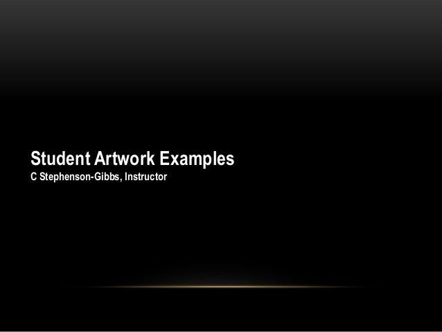 Student Artwork Examples C Stephenson-Gibbs, Instructor