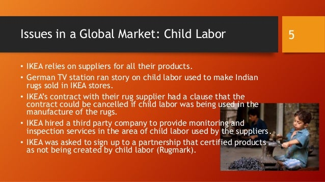 ikea indian rugs and child labor Case study ikea's global sourcing challenge indian rugs and child labor team member sam crist erin (cc) photo by medhead on flickr ikea introduction content.