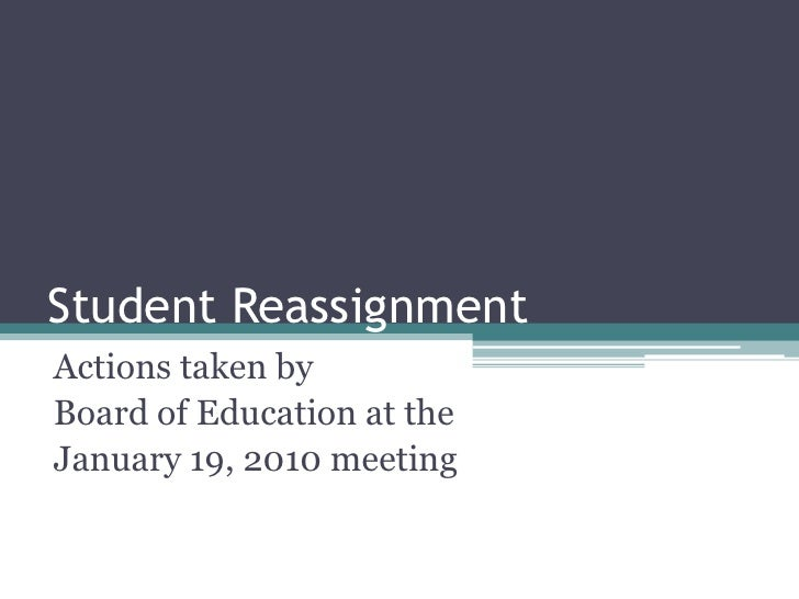 Student Reassignment<br />Actions taken by <br />Board of Education at the <br />January 19, 2010 meeting<br />