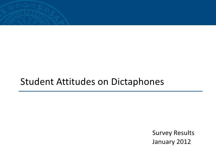 Student Attitudes on Dictaphones                             Survey Results                             January 2012