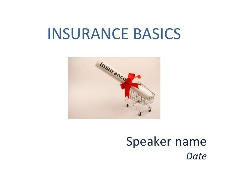INSURANCE BASICS Speaker name Date