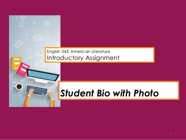 1 Student Bio with Photo English 343: American Literature Introductory Assignment