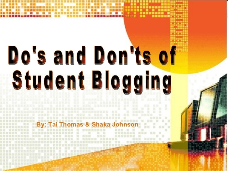 By: Tai Thomas & Shaka Johnson Do's and Don'ts of Student Blogging