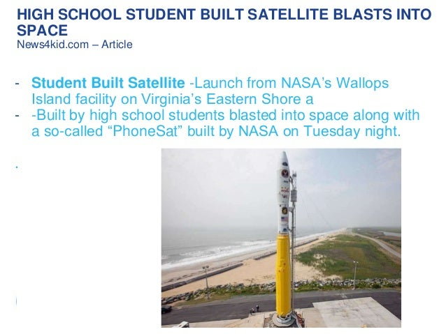 HIGH SCHOOL STUDENT BUILT SATELLITE BLASTS INTO SPACE News4kid.com – Article  - Student Built Satellite -Launch from NASA'...
