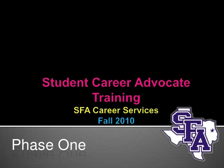 Student Career Advocate TrainingSFA Career ServicesFall 2010<br />Phase One<br />