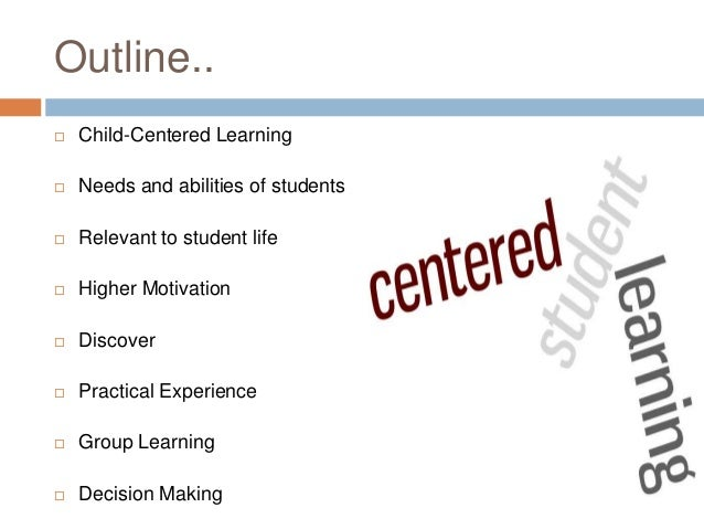 child centred versus teacher centred approach to Student-centered or subject-centered education  teachers from getting to know each child well enough to form  to do teacher-assigned.