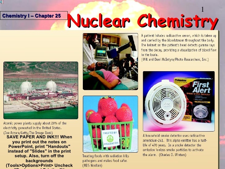 """Nuclear Chemistry Chemistry I – Chapter 25 SAVE PAPER AND INK!!! When you print out the notes on PowerPoint, print """"H..."""