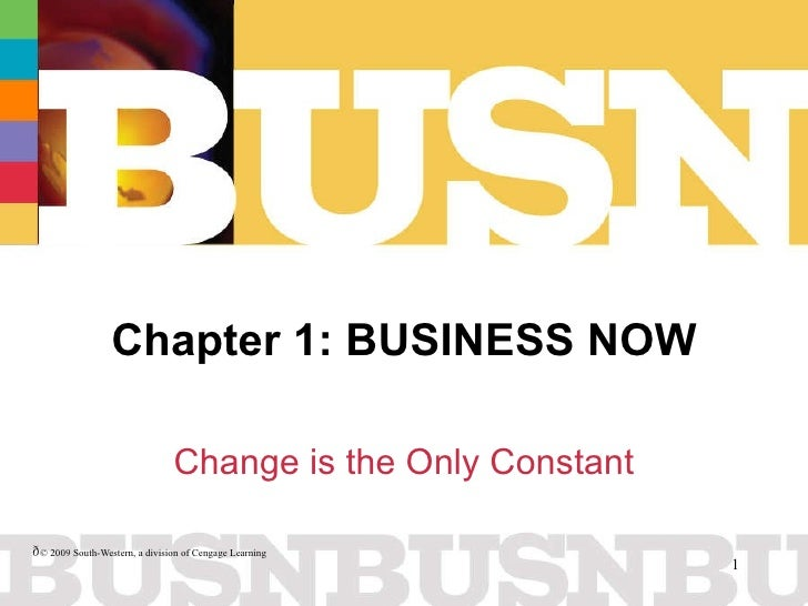 Chapter 1: BUSINESS NOW Change is the Only Constant