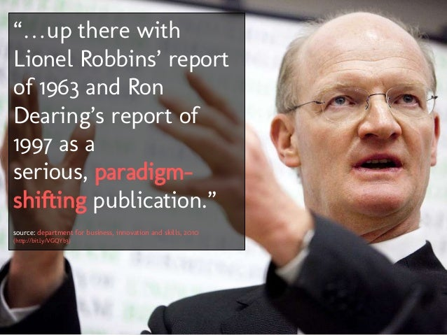 """""""…up there withLionel Robbins' reportof 1963 and RonDearing's report of1997 as aserious, paradigm-shifting publication.""""so..."""