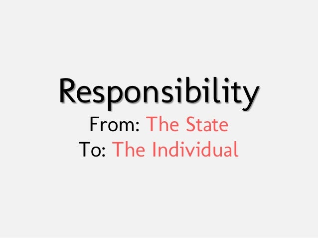 Responsibility  From: The State To: The Individual