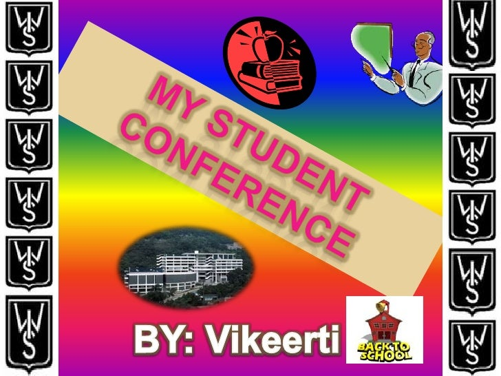 My student conference<br />BY: Vikeerti<br />