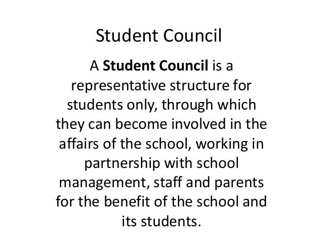 Student Council A Student Council is a representative structure for students only, through which they can become involved ...