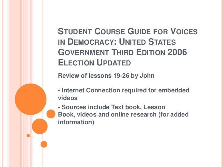 STUDENT COURSE GUIDE FOR VOICESIN DEMOCRACY: UNITED STATESGOVERNMENT THIRD EDITION 2006ELECTION UPDATEDReview of lessons 1...