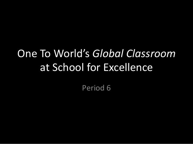 One To World's Global Classroom at School for Excellence Period 6