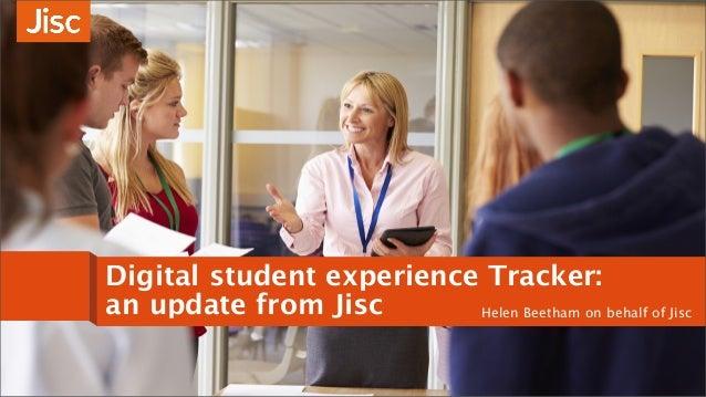 Digital student experience Tracker: an update from Jisc Helen Beetham on behalf of Jisc