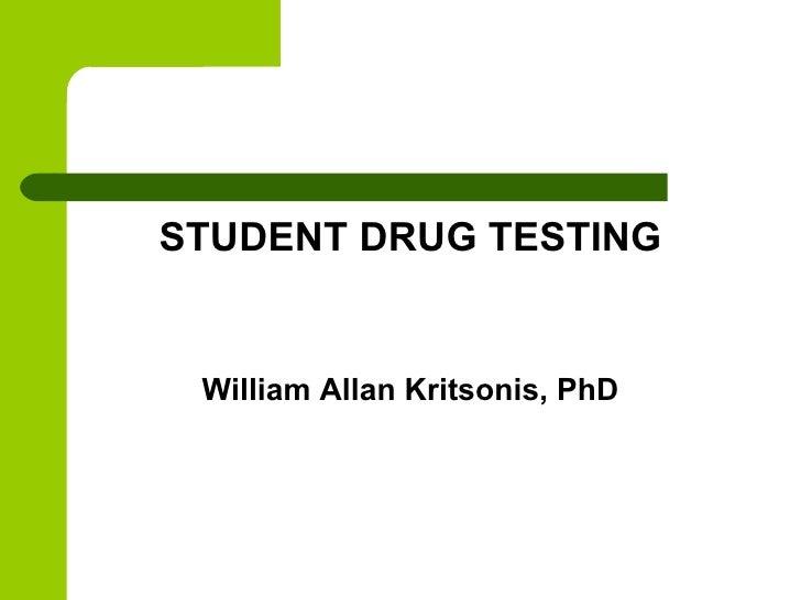<ul><li>STUDENT DRUG TESTING </li></ul><ul><li>William Allan Kritsonis, PhD </li></ul>