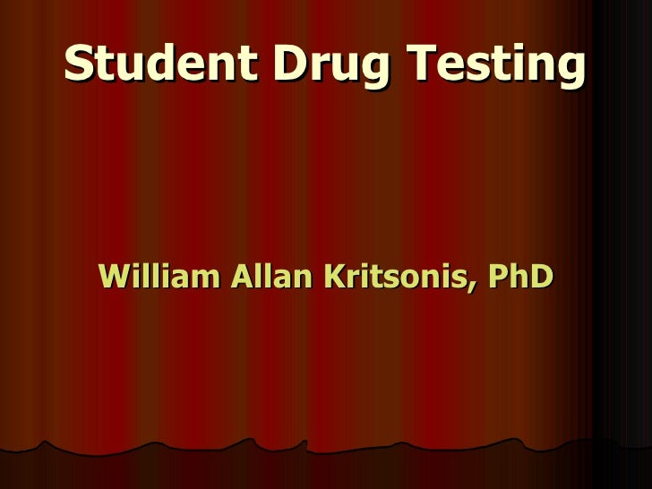 Student Drug Testing <ul><li>William Allan Kritsonis, PhD </li></ul>
