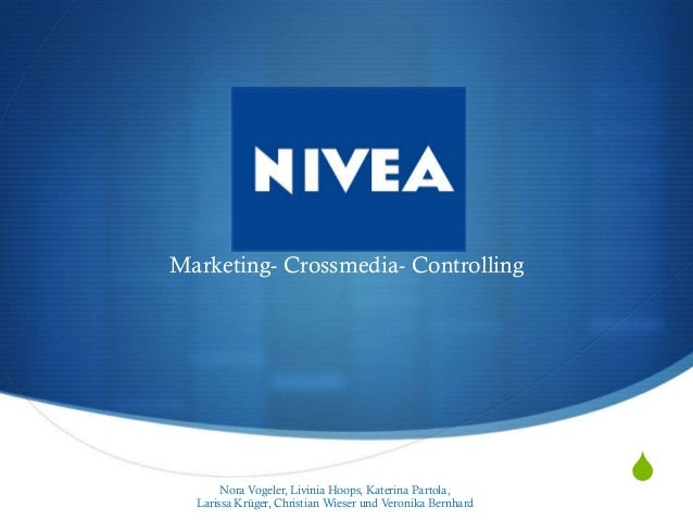 NIVEAMarketing- Crossmedia- Controlling       Nora Vogeler, Livinia Hoops, Katerina Partola,                              ...