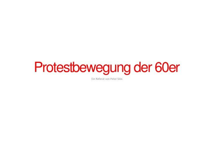 Protestbewegung der 60er<br />Ein Referat von Peter Silie.<br />