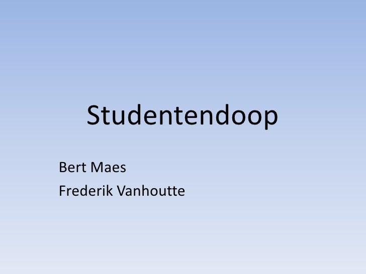 Studentendoop<br />Bert Maes<br />Frederik Vanhoutte<br />