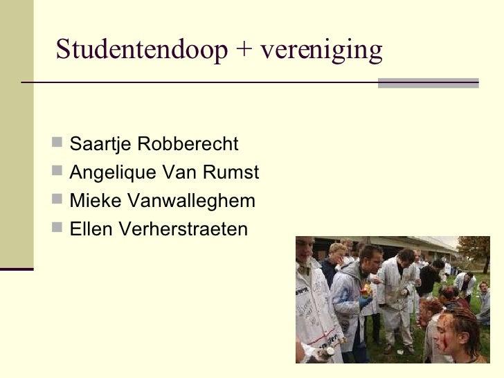 Studentendoop + vereniging <ul><li>Saartje Robberecht </li></ul><ul><li>Angelique Van Rumst </li></ul><ul><li>Mieke Vanwal...