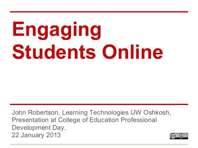 EngagingStudents OnlineJohn Robertson, Learning Technologies UW Oshkosh,Presentation at College of Education ProfessionalD...