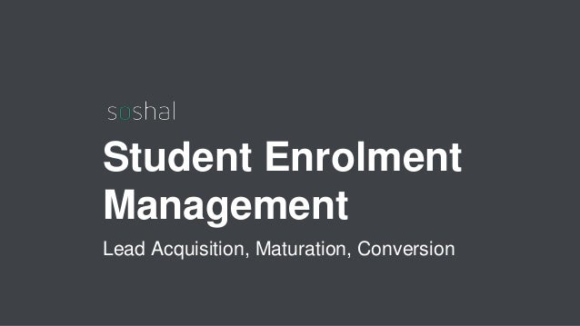 Student Enrolment Management Lead Acquisition, Maturation, Conversion