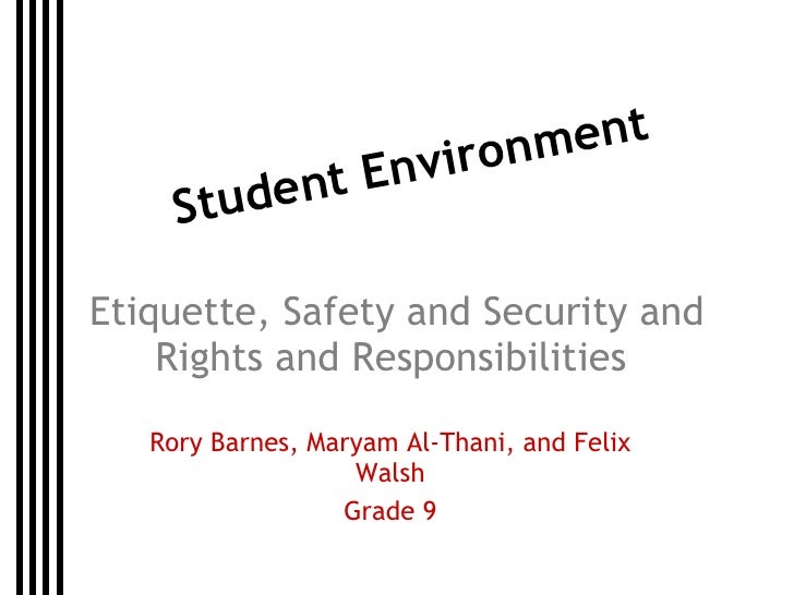 Student Environment Rory Barnes, Maryam Al-Thani, and Felix Walsh Grade 9 Etiquette, Safety and Security and Rights and Re...