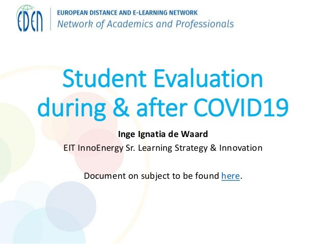 Student Evaluation during & after COVID19 Inge Ignatia de Waard EIT InnoEnergy Sr. Learning Strategy & Innovation Document...