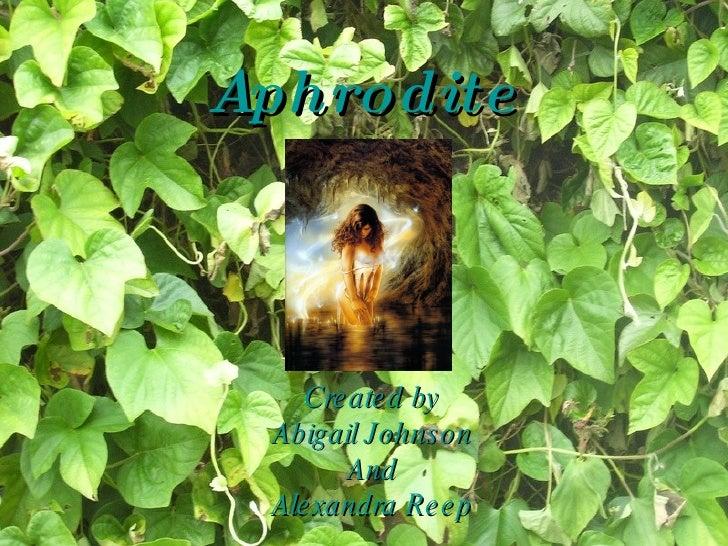 Aphrodite Created by Abigail Johnson And Alexandra Reep