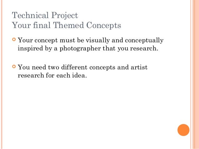 Technical Project Your final Themed Concepts  Your concept must be visually and conceptually inspired by a photographer t...