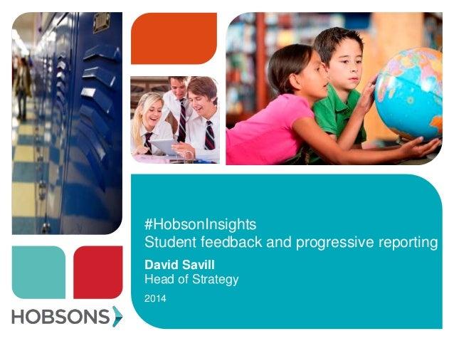#HobsonInsights Student feedback and progressive reporting David Savill Head of Strategy 2014
