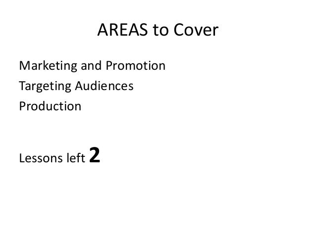 AREAS to CoverMarketing and PromotionTargeting AudiencesProductionLessons left   2