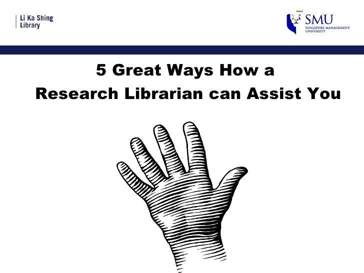 <ul><li>5 Great Ways How a  </li></ul><ul><li>Research Librarian can Assist You </li></ul>