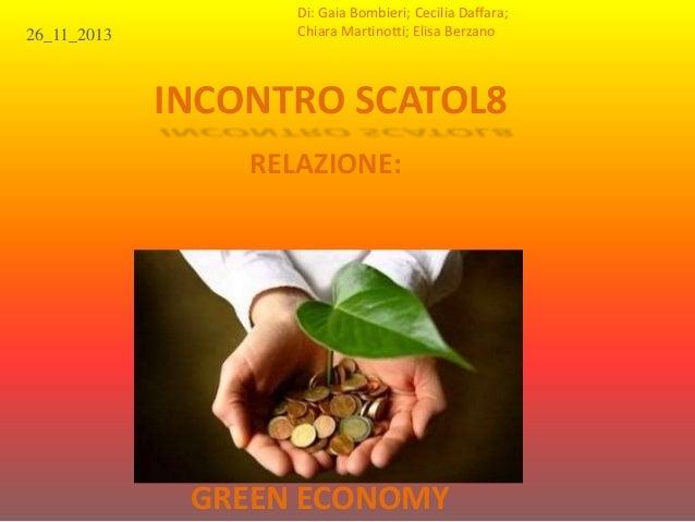INCONTRO SCATOL8  RELAZIONE:  26_11_2013  Di: Gaia Bombieri; Cecilia Daffara;  Chiara Martinotti; Elisa Berzano  GREEN ECO...