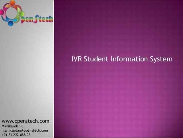 IVR Student Information System www.openstech.com Manikandan C manikandan@openstech.com +91 81 222 888 05