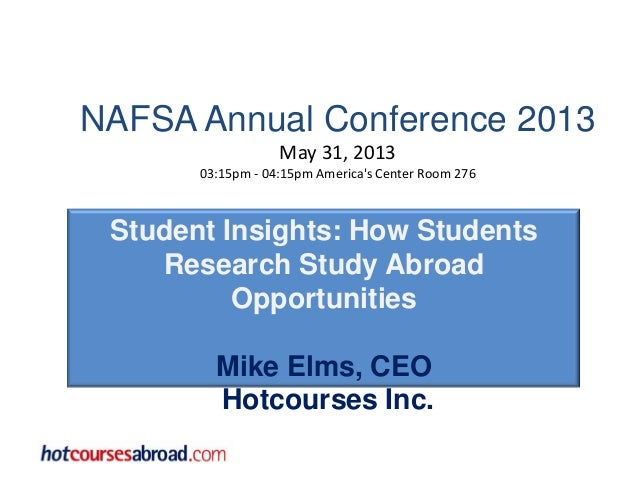 NAFSA Annual Conference 2013May 31, 201303:15pm - 04:15pm Americas Center Room 276Student Insights: How StudentsResearch S...