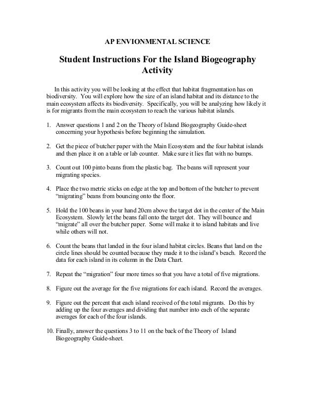 AP ENVIONMENTAL SCIENCE Student Instructions For the Island Biogeography Activity In this activity you will be looking at ...