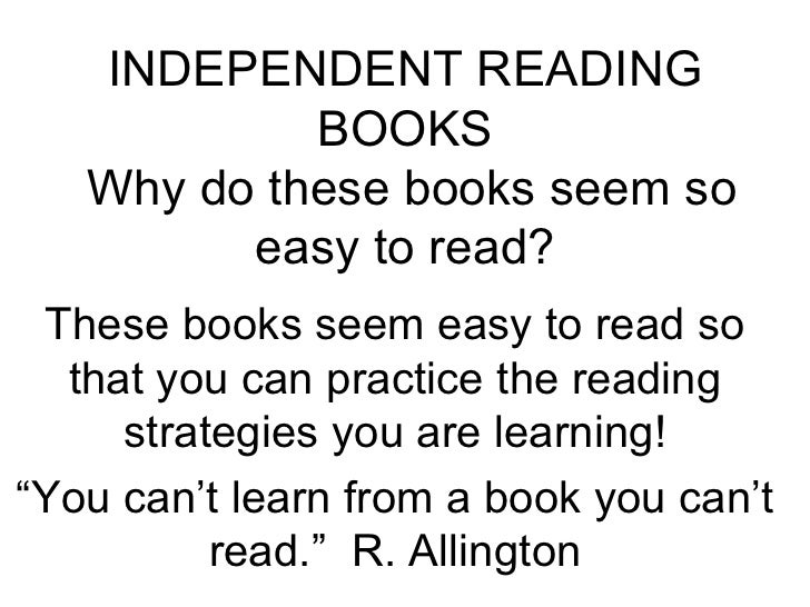 INDEPENDENT READING BOOKS  Why do these books seem so easy to read? These books seem easy to read so that you can practice...
