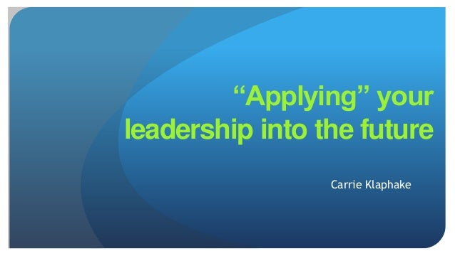 "Carrie Klaphake ""Applying"" your leadership into the future"