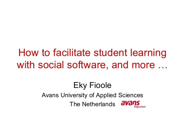 How to facilitate student learningwith social software, and more …Eky FiooleAvans University of Applied SciencesThe Nether...