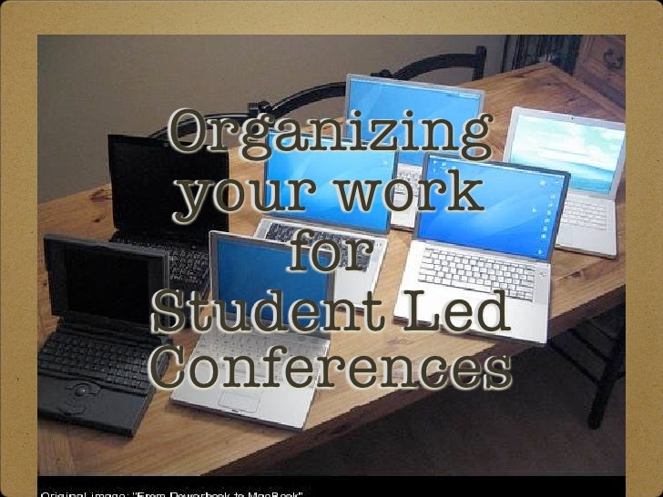 Organizing  your work     for Student Led Conferences