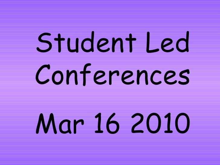 Student Led Conferences Mar 16 2010