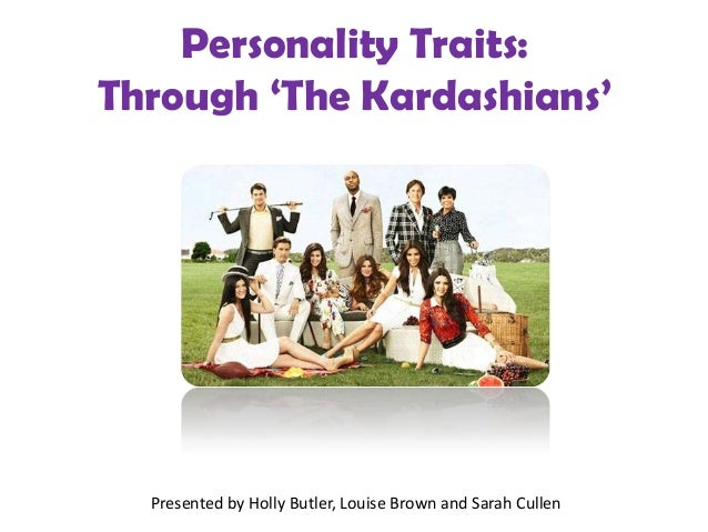 Personality Traits: Through 'The Kardashians'  Presented by Holly Butler, Louise Brown and Sarah Cullen