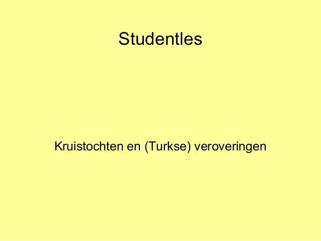 Studentles Kruistochten en (Turkse) veroveringen